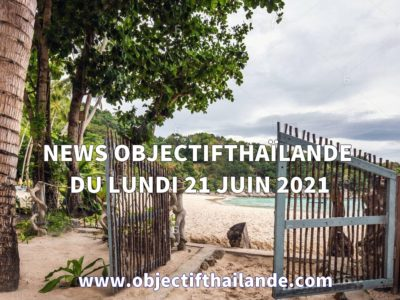 NEWS OBJECTIF THAILANDE DU LUNDI 21 JUIN 2021