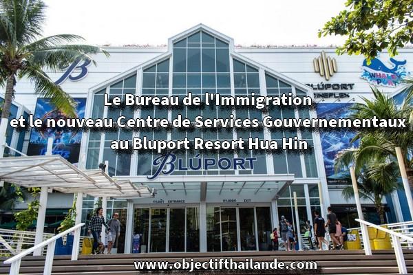 Le bureau de l'immigration et le nouveau centre de services gouvernementaux au Bluport Resort Hua Hin