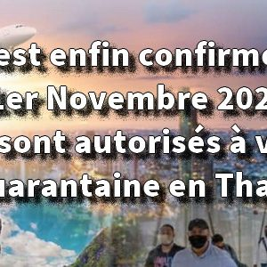 C'est enfin confirmé, le 1er Novembre 2021, 46 pays sont autorisés à voyager sans quarantaine en Thaïlande